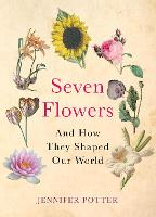 Seven Flowers: And How They Shaped ...
