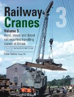 Railway Cranes Volume 3: Hand, steam...