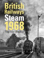 British Railways Steam 1968: The ...