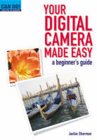 Your Digital Camera Made Easy: A...