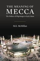 The Meaning of Mecca: The Politics of...