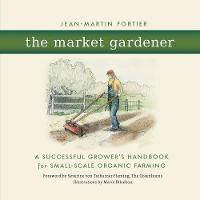 The Market Gardener: A Successful...