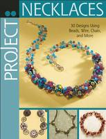 Project: Necklaces: 30 Designs Using...