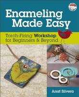 Enameling Made Easy: Torch-Firing...