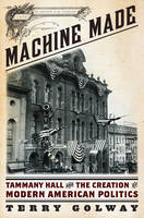 Machine Made: Tammany Hall and the...