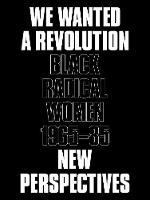 We Wanted a Revolution: Black Radical...