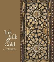 Ink, Silk, & Gold: Islamic Art from...