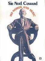 Sir Noel Coward: His Words and Music:...