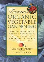 Texas Organic Vegetable Gardening: ...