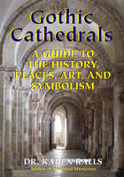 Gothic Cathedrals: A Guide to the...