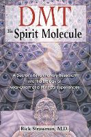 Dmt: The Spirit Molecule: A Doctor's...