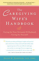 The Caregiving Wife's Handbook: ...