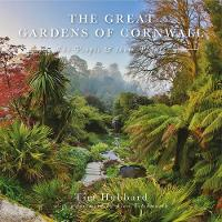 The Great Gardens of Cornwall: The...