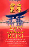 Light on the Origins of Reiki: A Handbook for Practicing the Original Reiki of Usui and Hay