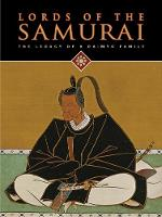 Lords of the Samurai: The Legacy of a...