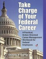 Take Charge of Your Federal Career: A...
