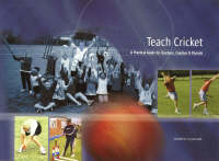 Teach Cricket: A Practical Guide for...