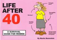 Life After 40: A Survival Guide for...