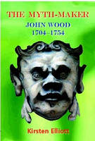 The Myth-Maker: John Wood 1704-1754