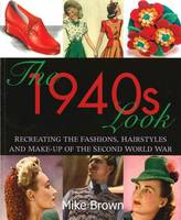 The 1940s Look: Recreating the...