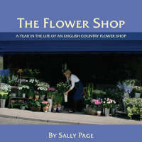The Flower Shop: A Year in the Life ...