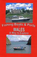 The Fishing Boats and Ports of Wales:...
