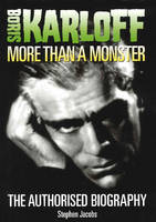 Boris Karloff: More Than a Monster - The Authorised Biography