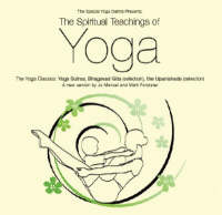 The Spiritual Teachings of Yoga: The Yoga Classics: Yoga Sutras, Bhagavad Gita (Selection), the Upanishads (Selection)
