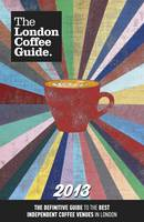 The London Coffee Guide: 2013