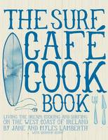 The Surf Cafe Cookbook: Living the...
