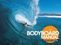 The Bodyboard Manual: The Essential...