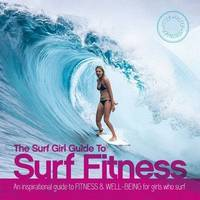 The Surf Girl Guide to Surf Fitness:...