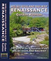 Welsh Highland Railway Renaissance:...