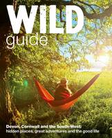 Wild Guide - Devon, Cornwall and ...