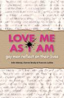 Love Me as I am: Gay Men Reflect on...