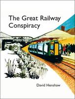 The Great Railway Conspiracy: The ...