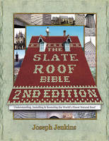 The Slate Roof Bible: Understanding,...