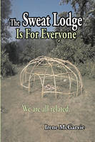 The Sweat Lodge is For Everyone: We...
