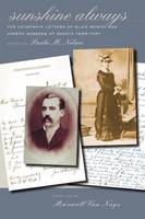 Sunshine Always: The Courtship Letters of Alice Bower & Joseph Gossage of Dakota Territory