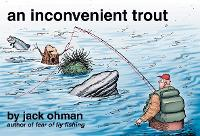An Inconvenient Trout