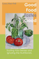 Good Food Tastes Good: An Argument ...