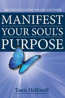 Manifest Your Soul's Purpose: The...