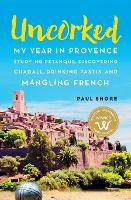Uncorked: My Year in Provence ...