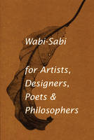 Wabi-sabi: For Artists, Designers,...