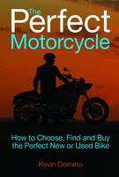 The Perfect Motorcyle: How To Choose,...
