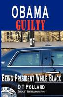 OBAMA GUILTY of BEING PRESIDENT WHILE...