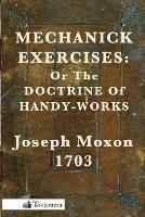 Mechanick Exercises: Or The Doctrine...