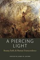 A Piercing Light: Beauty, Faith, and...