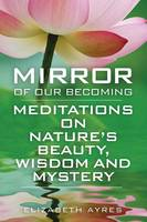 Mirror of Our Becoming: Meditations ...