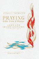 Praying Like Fire and Water: Siddur...